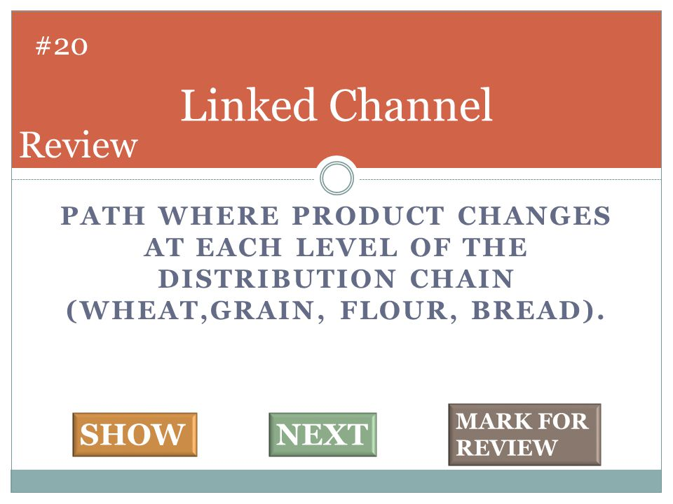 PATH WHERE PRODUCT CHANGES AT EACH LEVEL OF THE DISTRIBUTION CHAIN (WHEAT,GRAIN, FLOUR, BREAD).