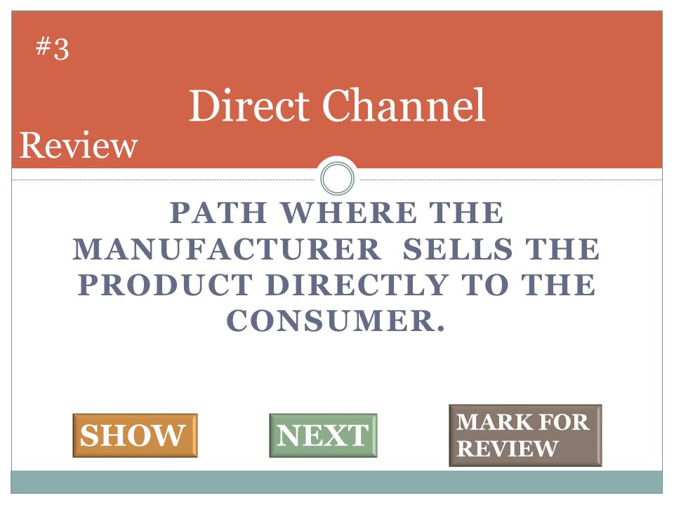PATH WHERE THE MANUFACTURER SELLS THE PRODUCT DIRECTLY TO THE CONSUMER.