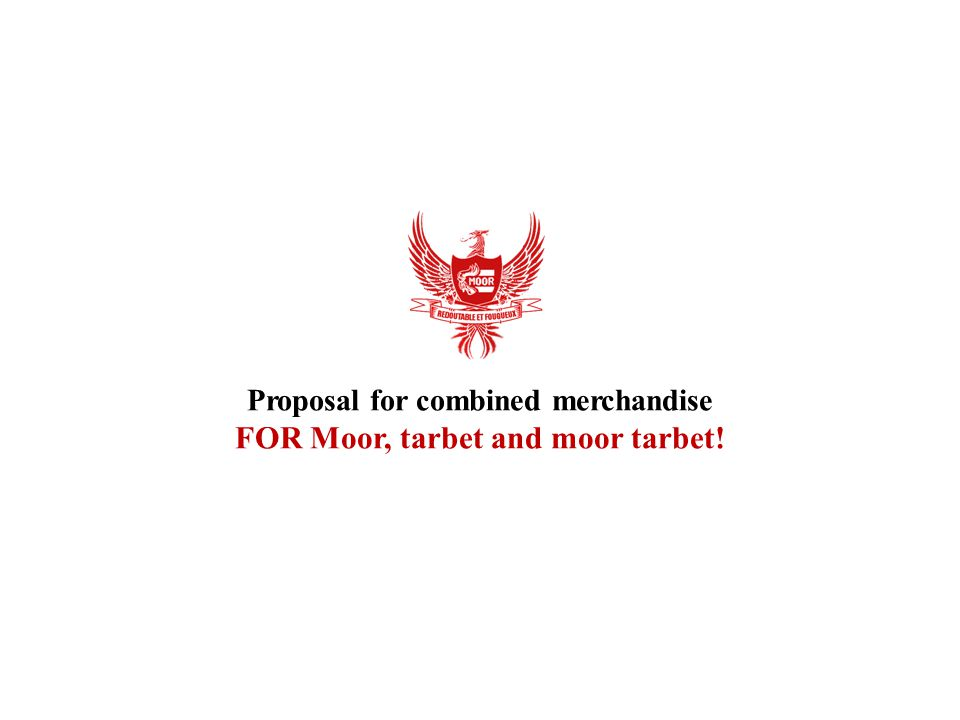 Proposal for combined merchandise FOR Moor, tarbet and moor tarbet!