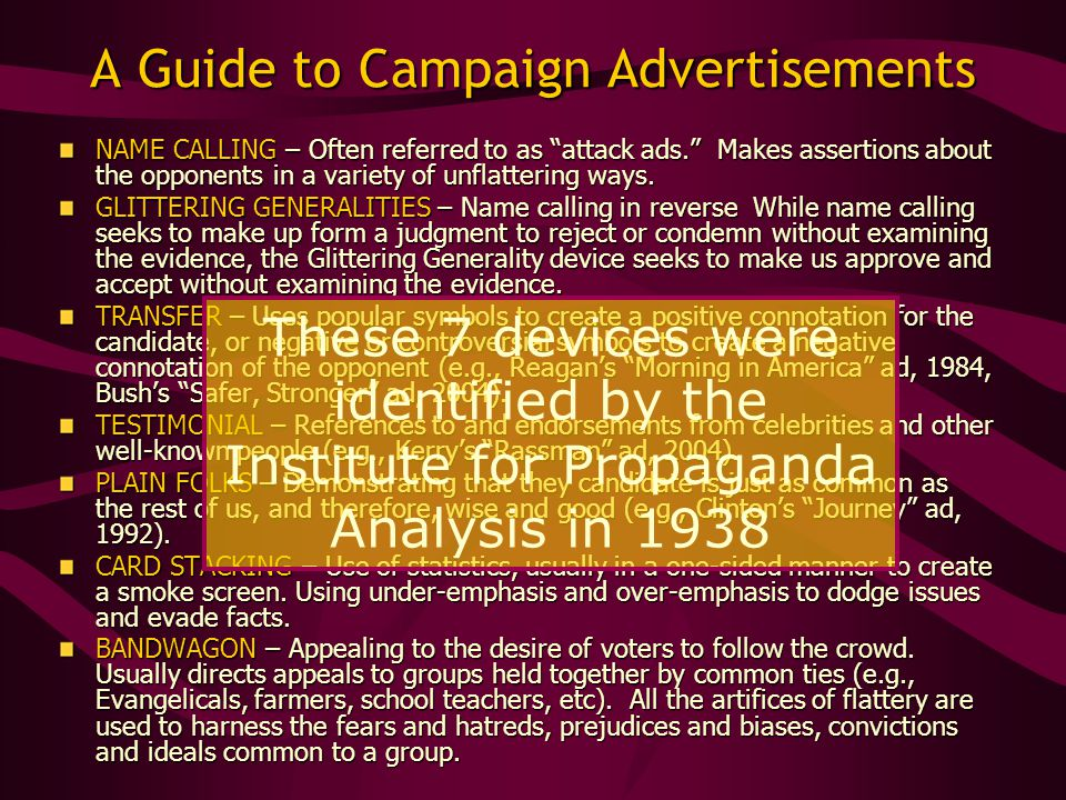 "A Guide to Campaign Advertisements NAME CALLING – Often referred to as ""attack ads."" Makes assertions about the opponents in a variety of unflattering"
