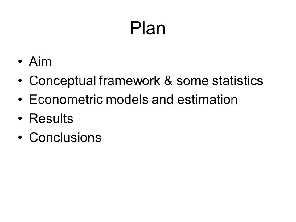 Plan Aim Conceptual framework & some statistics Econometric models and estimation Results Conclusions