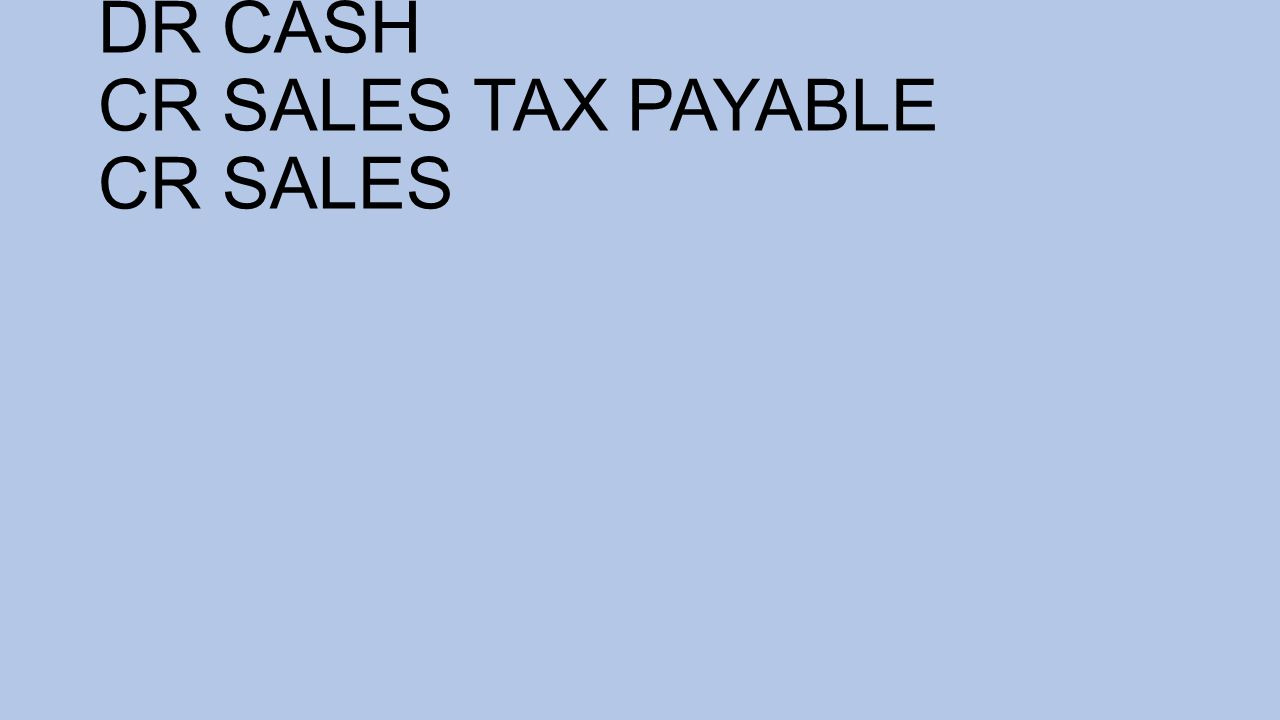 DR CASH CR SALES TAX PAYABLE CR SALES