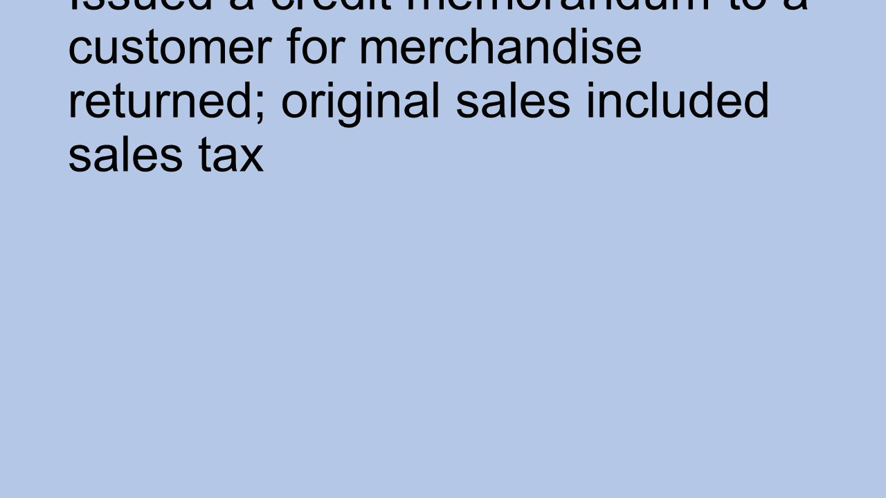 Issued a credit memorandum to a customer for merchandise returned; original sales included sales tax