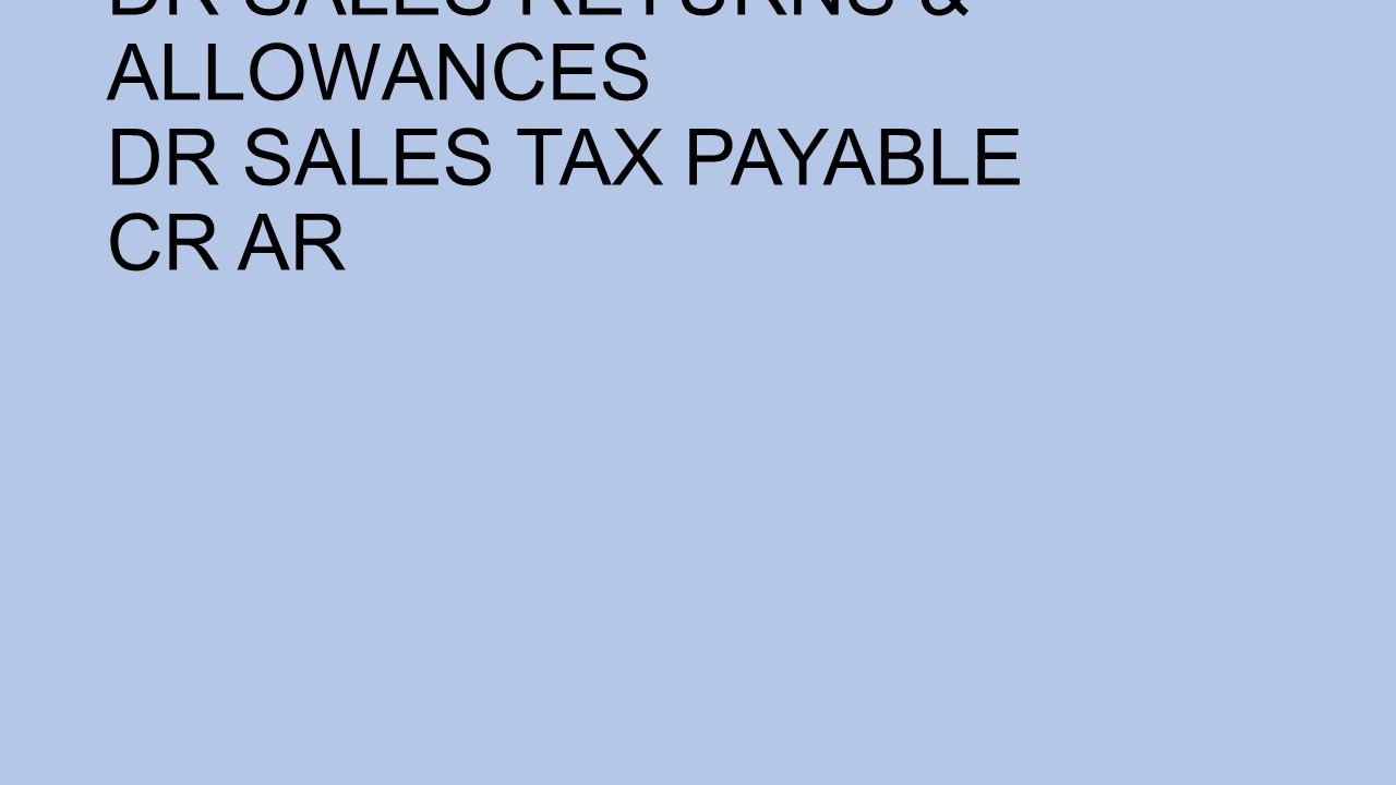 DR SALES RETURNS & ALLOWANCES DR SALES TAX PAYABLE CR AR