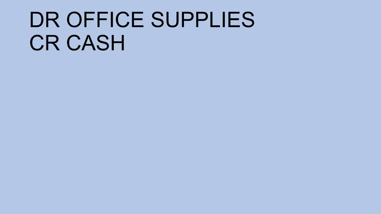 DR OFFICE SUPPLIES CR CASH