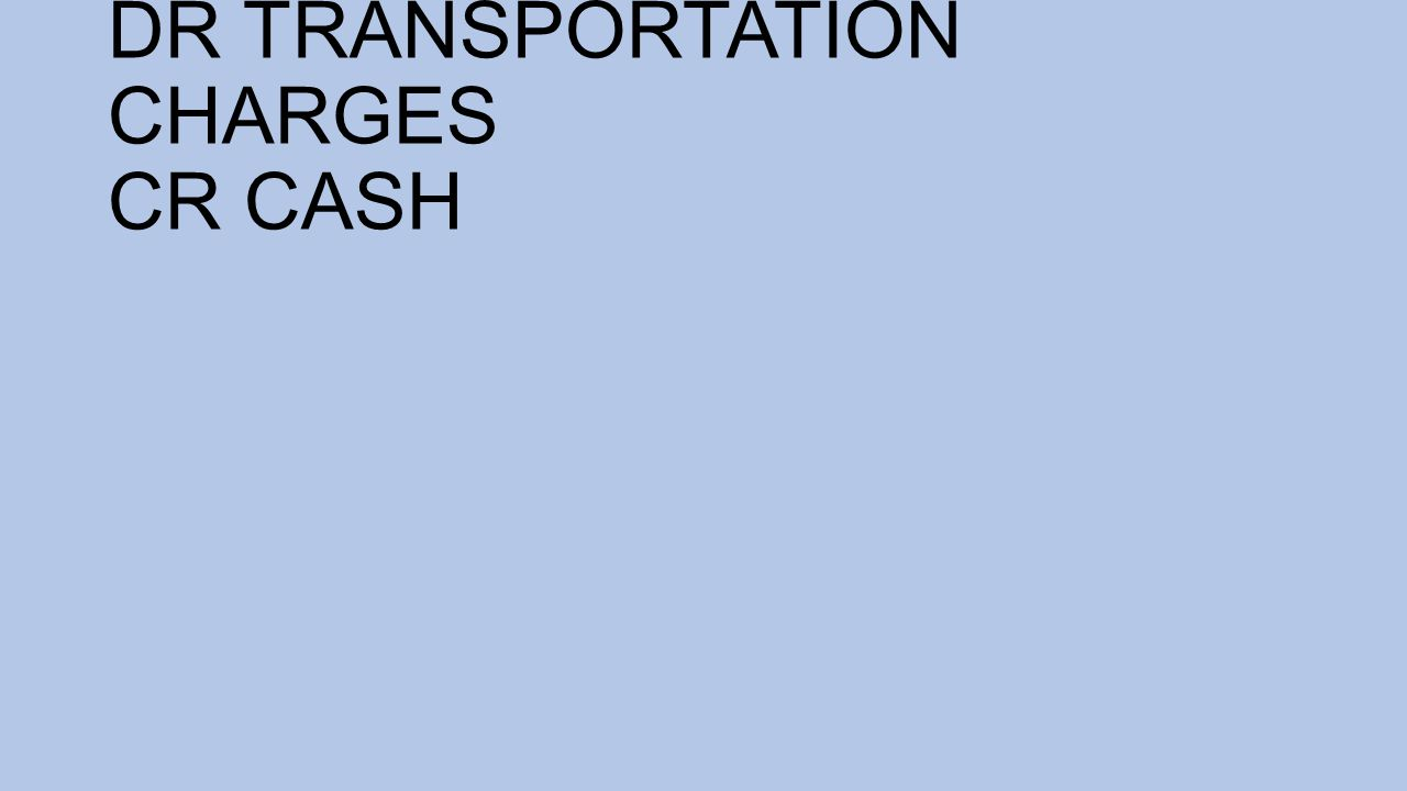 DR TRANSPORTATION CHARGES CR CASH