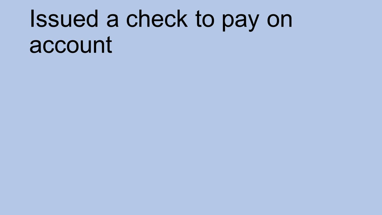 Issued a check to pay on account