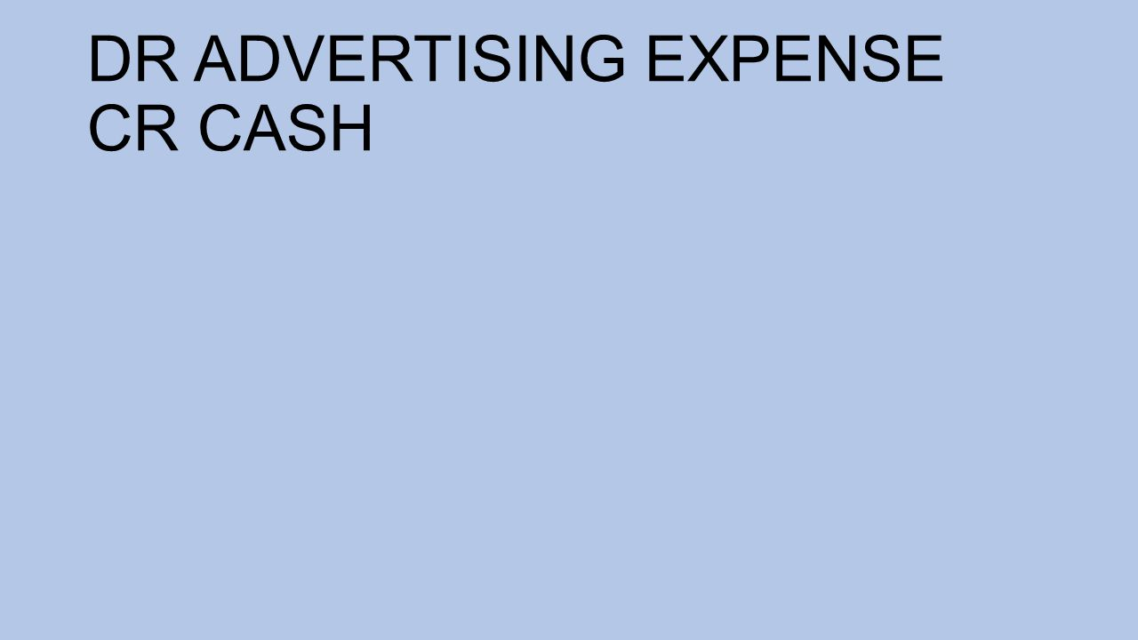 DR ADVERTISING EXPENSE CR CASH