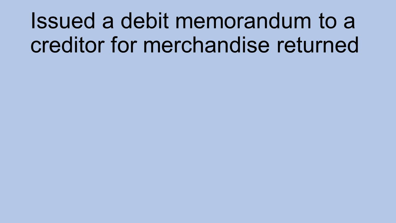 Issued a debit memorandum to a creditor for merchandise returned