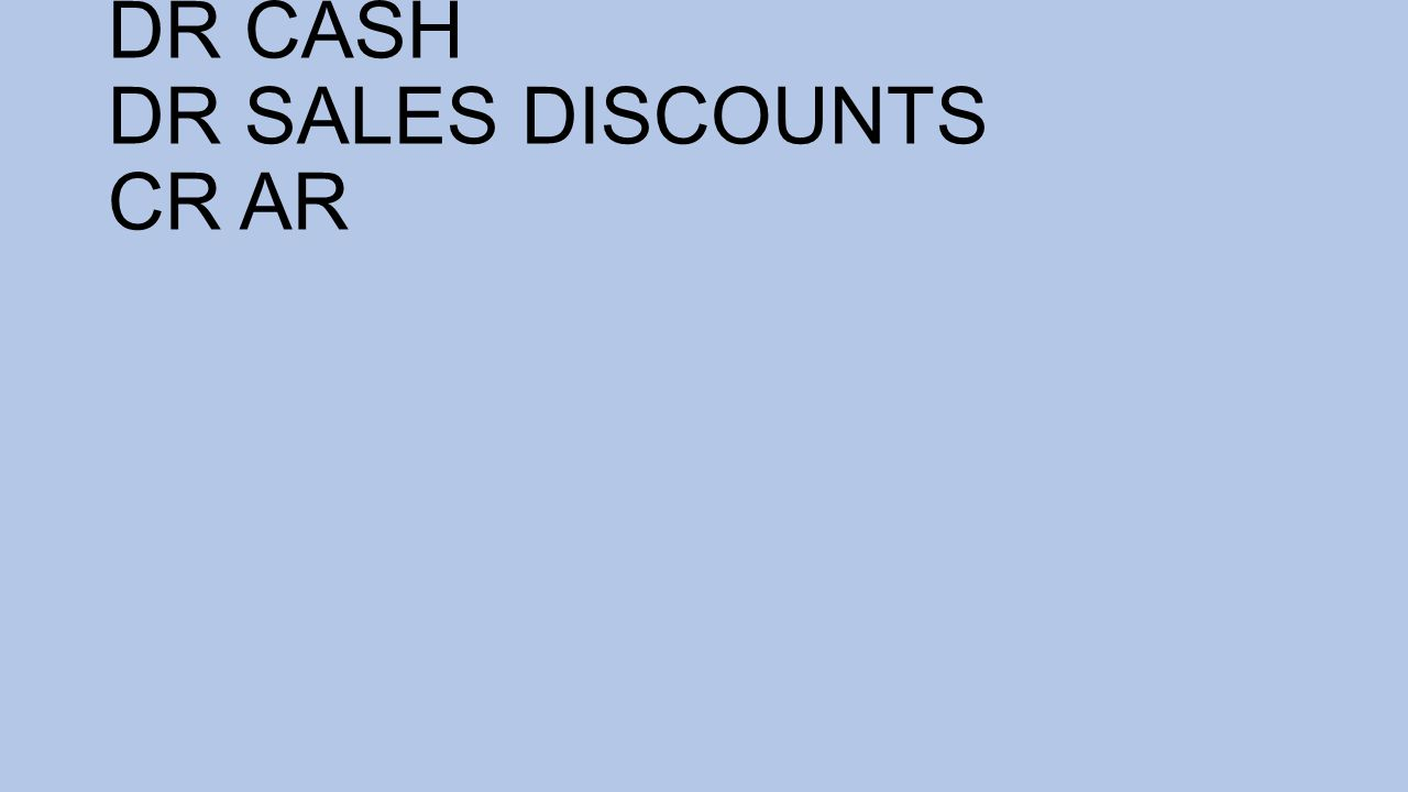 DR CASH DR SALES DISCOUNTS CR AR