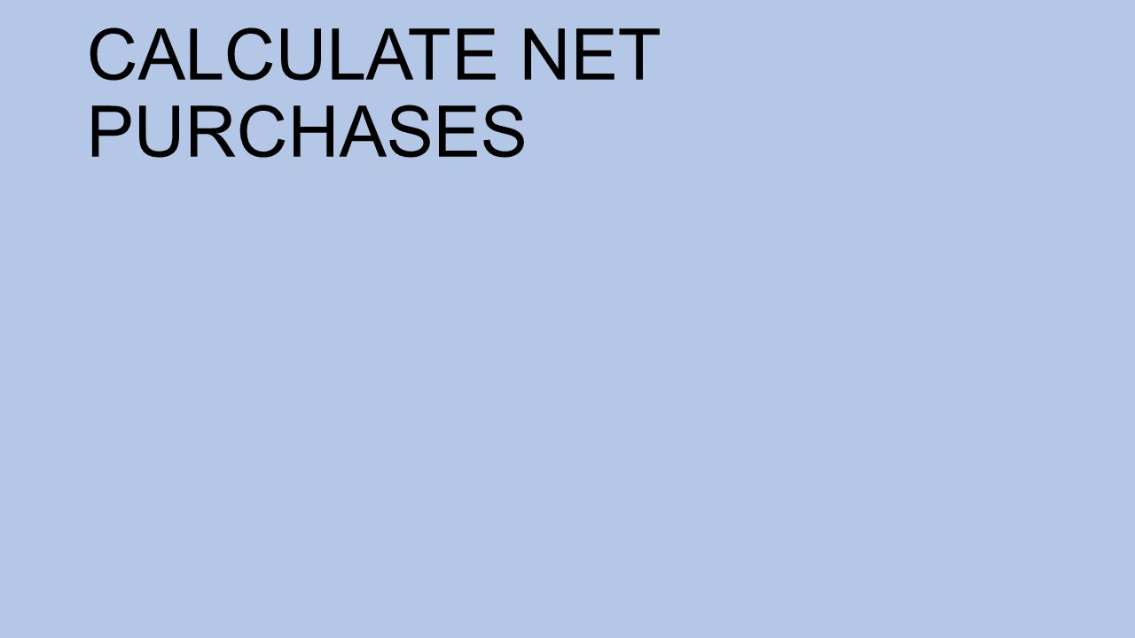 CALCULATE NET PURCHASES