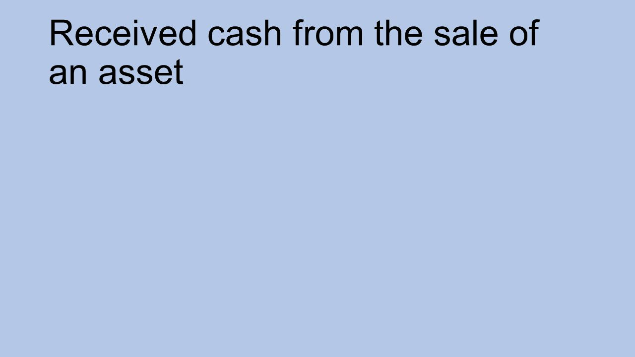 Received cash from the sale of an asset