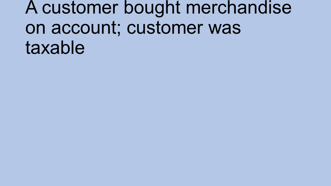 A customer bought merchandise on account; customer was taxable