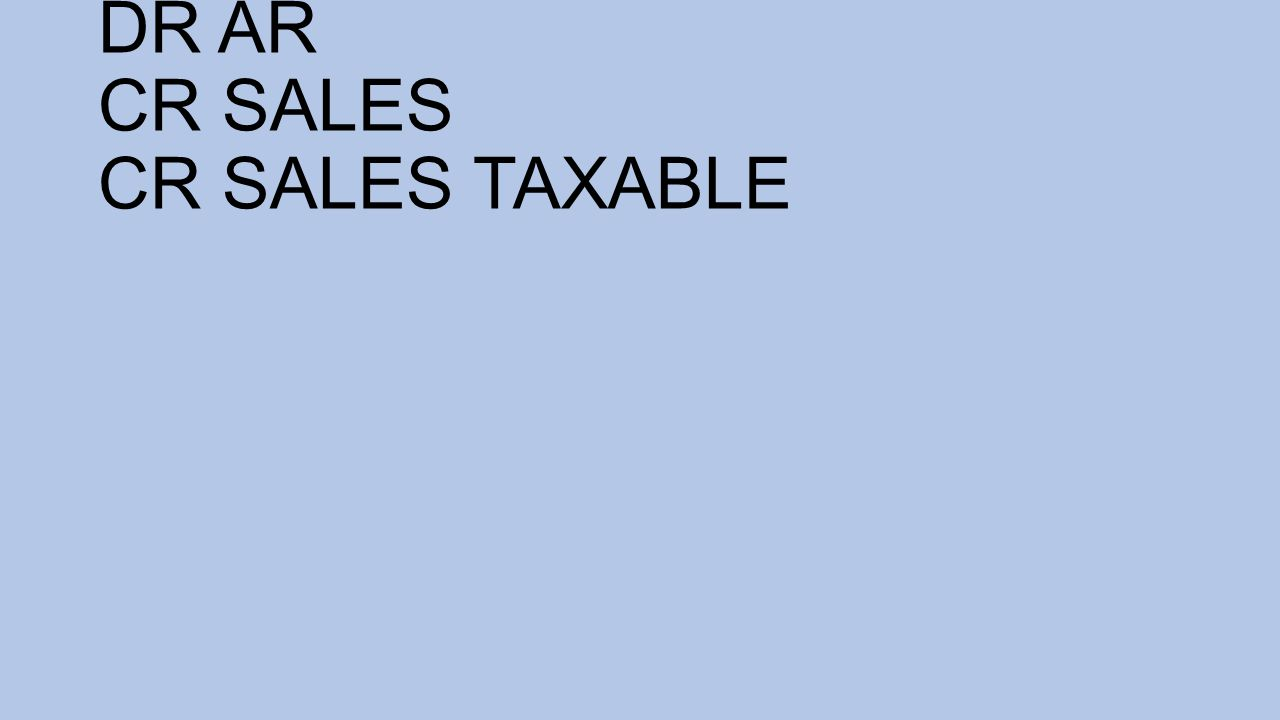 DR AR CR SALES CR SALES TAXABLE