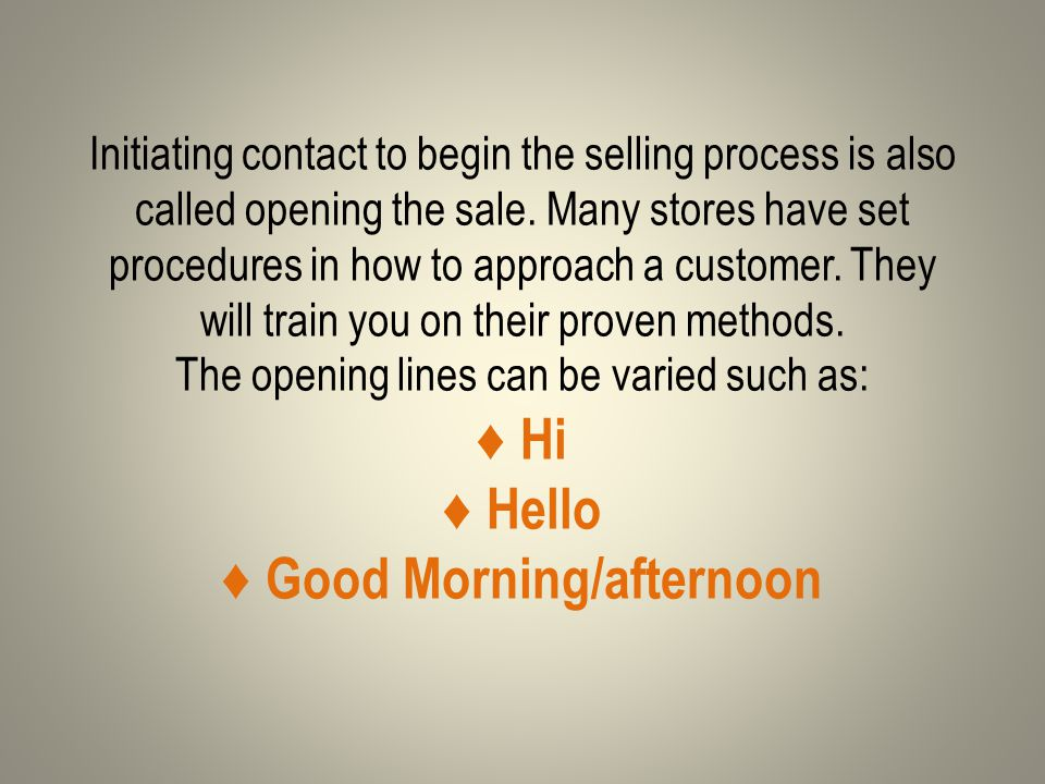 Initiating contact to begin the selling process is also called opening the sale.