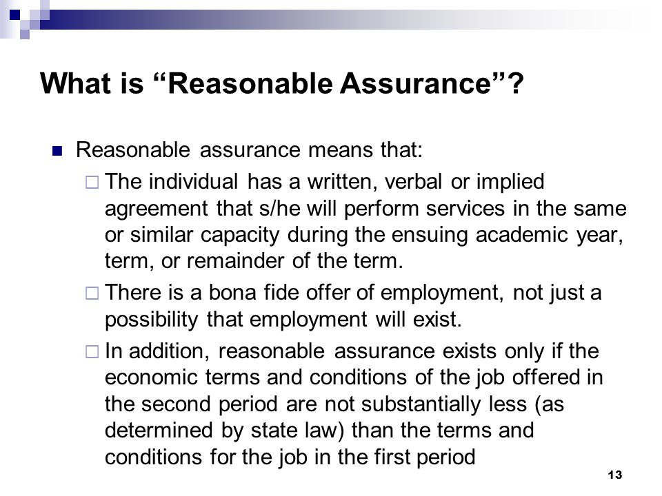 """What is """"Reasonable Assurance""""? Reasonable assurance means that:  The individual has a written, verbal or implied agreement that s/he will perform se"""
