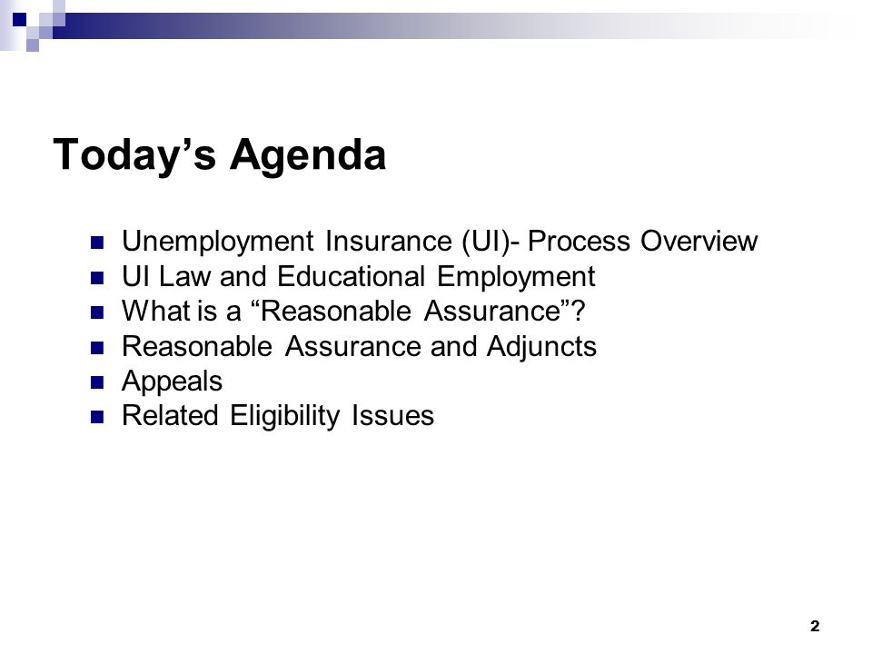 """Today's Agenda Unemployment Insurance (UI)- Process Overview UI Law and Educational Employment What is a """"Reasonable Assurance""""? Reasonable Assurance"""