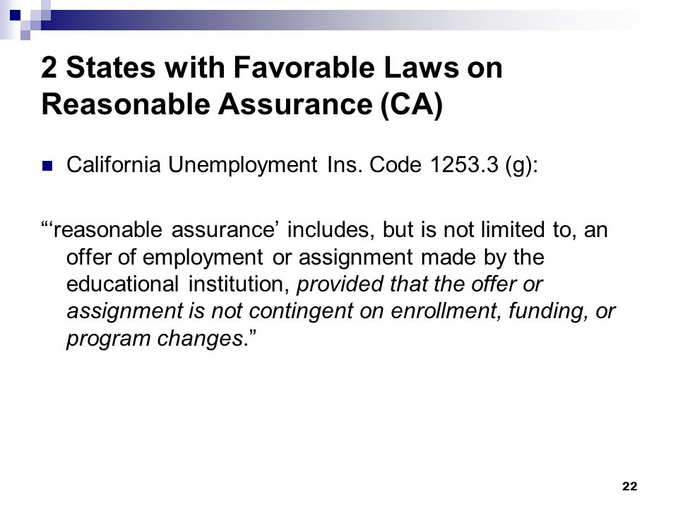 """2 States with Favorable Laws on Reasonable Assurance (CA) California Unemployment Ins. Code 1253.3 (g): """"'reasonable assurance' includes, but is not l"""