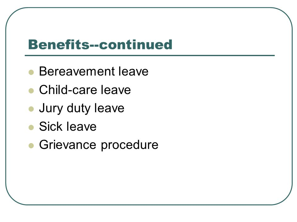 Benefits--continued Bereavement leave Child-care leave Jury duty leave Sick leave Grievance procedure