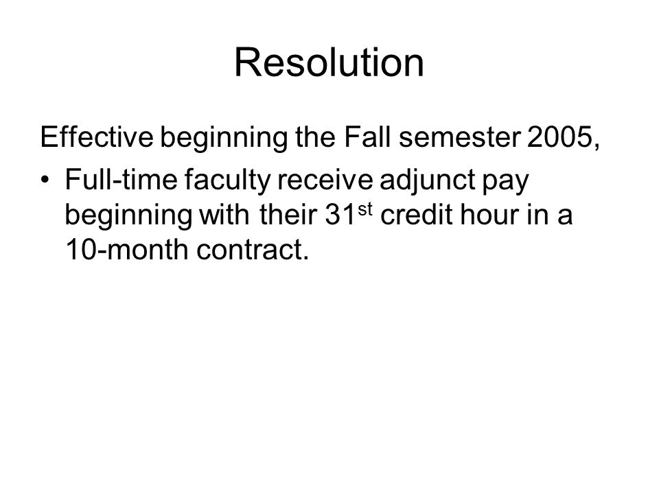 Effective beginning the Fall semester 2005, Full-time faculty receive adjunct pay beginning with their 31 st credit hour in a 10-month contract.