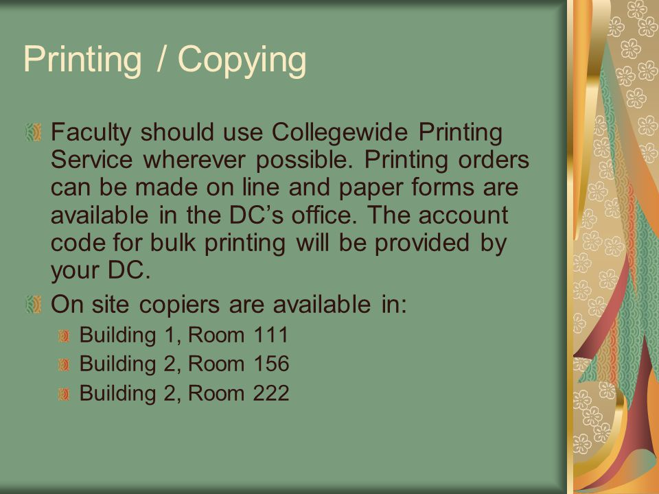 Printing / Copying Faculty should use Collegewide Printing Service wherever possible. Printing orders can be made on line and paper forms are availabl