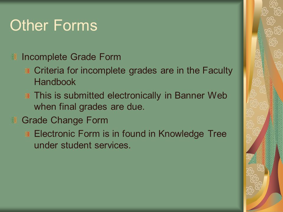Other Forms Incomplete Grade Form Criteria for incomplete grades are in the Faculty Handbook This is submitted electronically in Banner Web when final