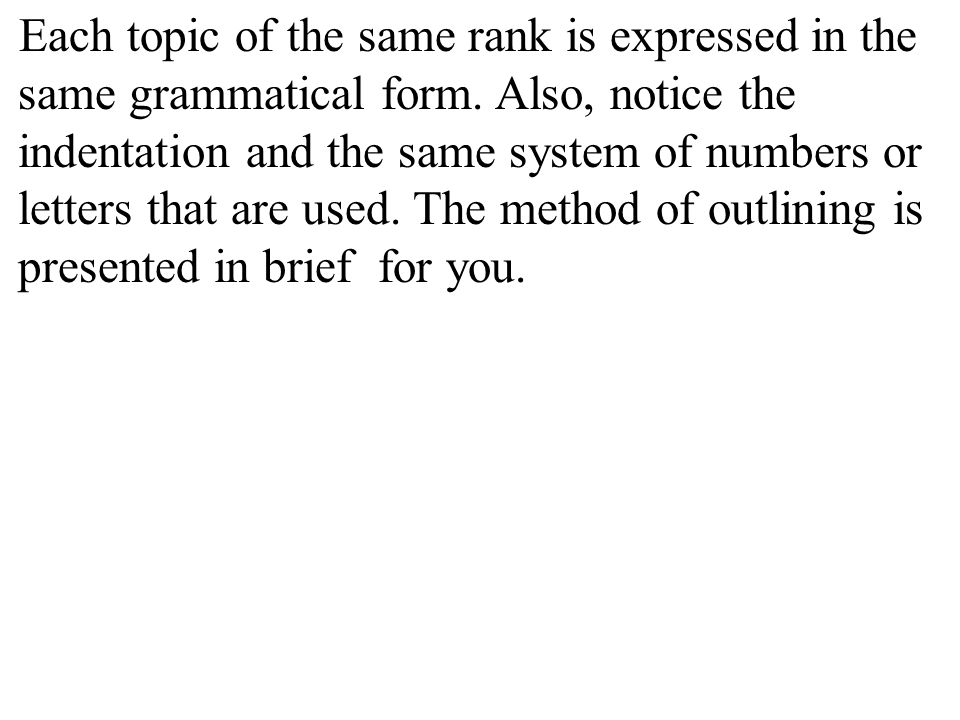 Each topic of the same rank is expressed in the same grammatical form.