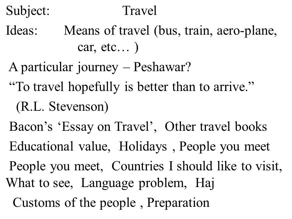 Subject: Travel Ideas:Means of travel (bus, train, aero-plane, car, etc… ) A particular journey – Peshawar.