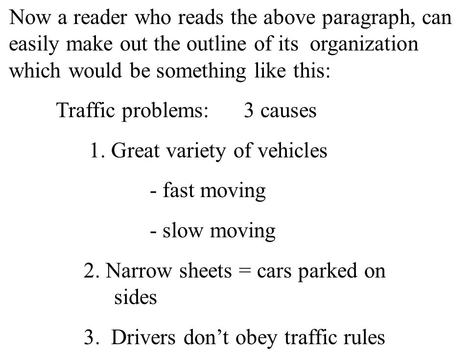 Now a reader who reads the above paragraph, can easily make out the outline of its organization which would be something like this: Traffic problems:3 causes 1.