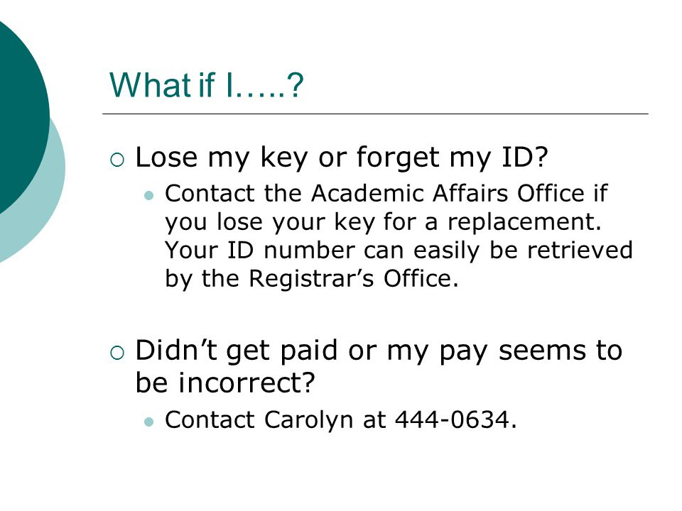 What if I…...  Lose my key or forget my ID.