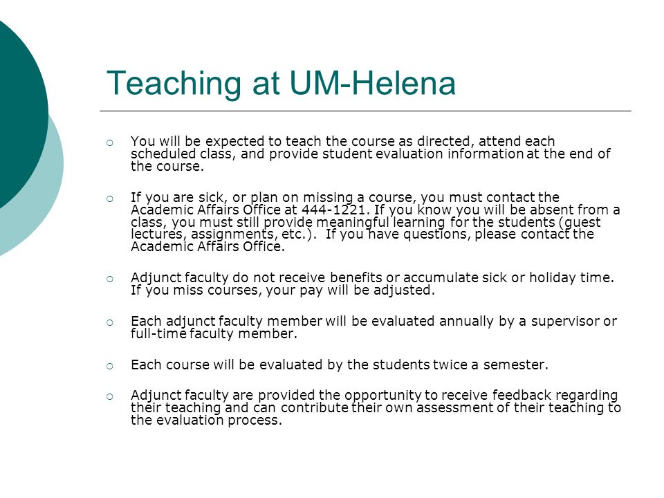 Teaching at UM-Helena  You will be expected to teach the course as directed, attend each scheduled class, and provide student evaluation information at the end of the course.