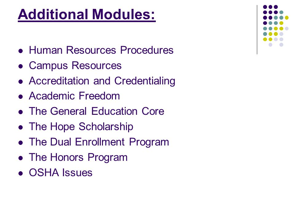 Additional Modules: Human Resources Procedures Campus Resources Accreditation and Credentialing Academic Freedom The General Education Core The Hope Scholarship The Dual Enrollment Program The Honors Program OSHA Issues