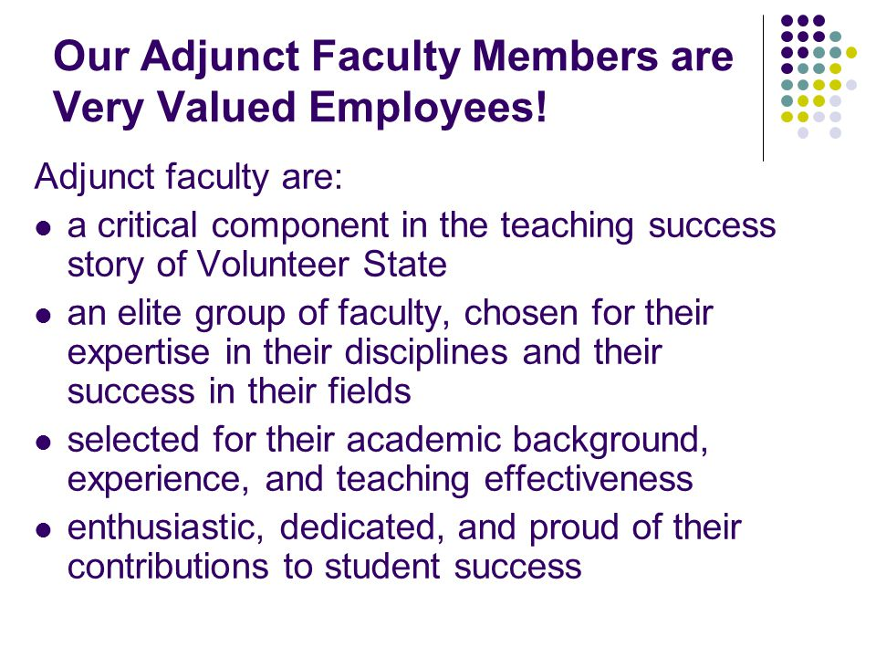 Our Adjunct Faculty Members are Very Valued Employees! Adjunct faculty are: a critical component in the teaching success story of Volunteer State an e