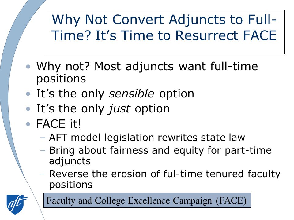 Why Not Convert Adjuncts to Full- Time.It's Time to Resurrect FACE Why not.