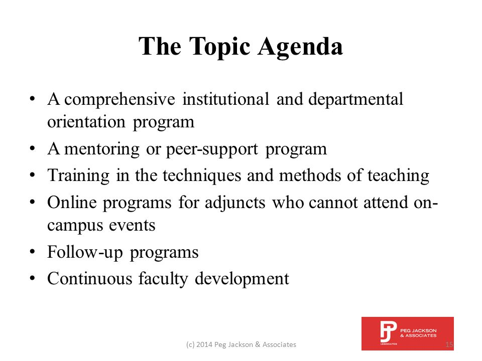 The Topic Agenda A comprehensive institutional and departmental orientation program A mentoring or peer-support program Training in the techniques and