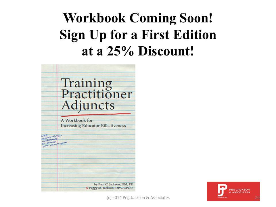 Workbook Coming Soon! Sign Up for a First Edition at a 25% Discount! (c) 2014 Peg Jackson & Associates20