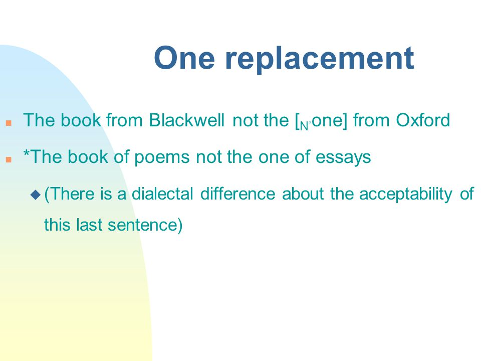 One replacement The book from Blackwell not the [ N' one] from Oxford *The book of poems not the one of essays  (There is a dialectal difference about the acceptability of this last sentence)