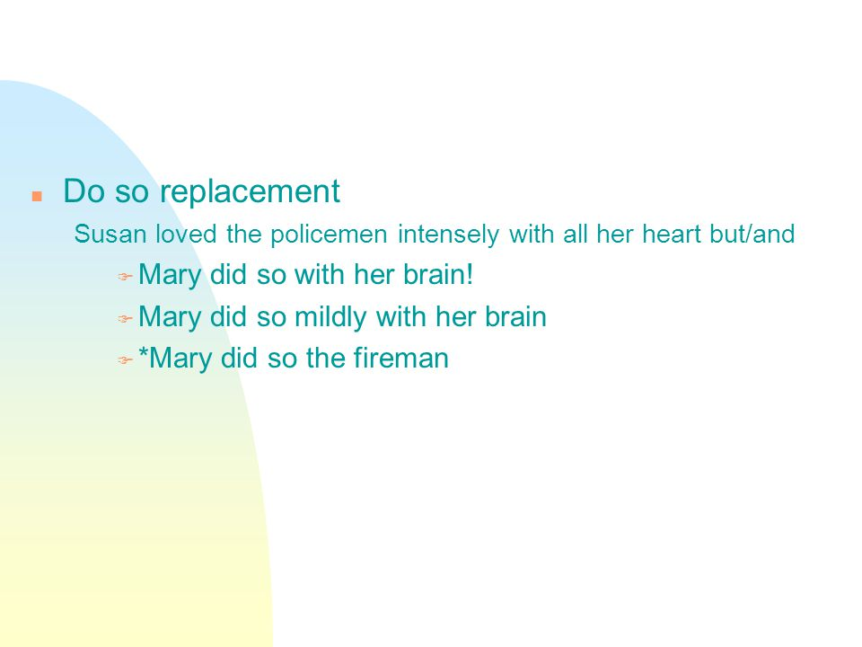 Do so replacement Susan loved the policemen intensely with all her heart but/and  Mary did so with her brain.