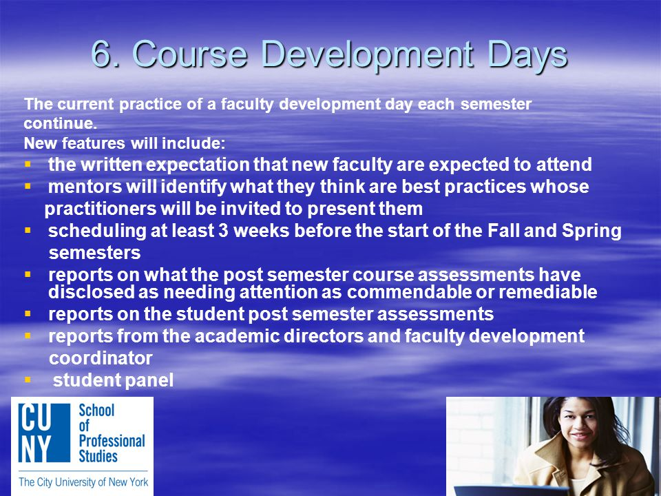 6. Course Development Days The current practice of a faculty development day each semester continue. New features will include:   the written expect