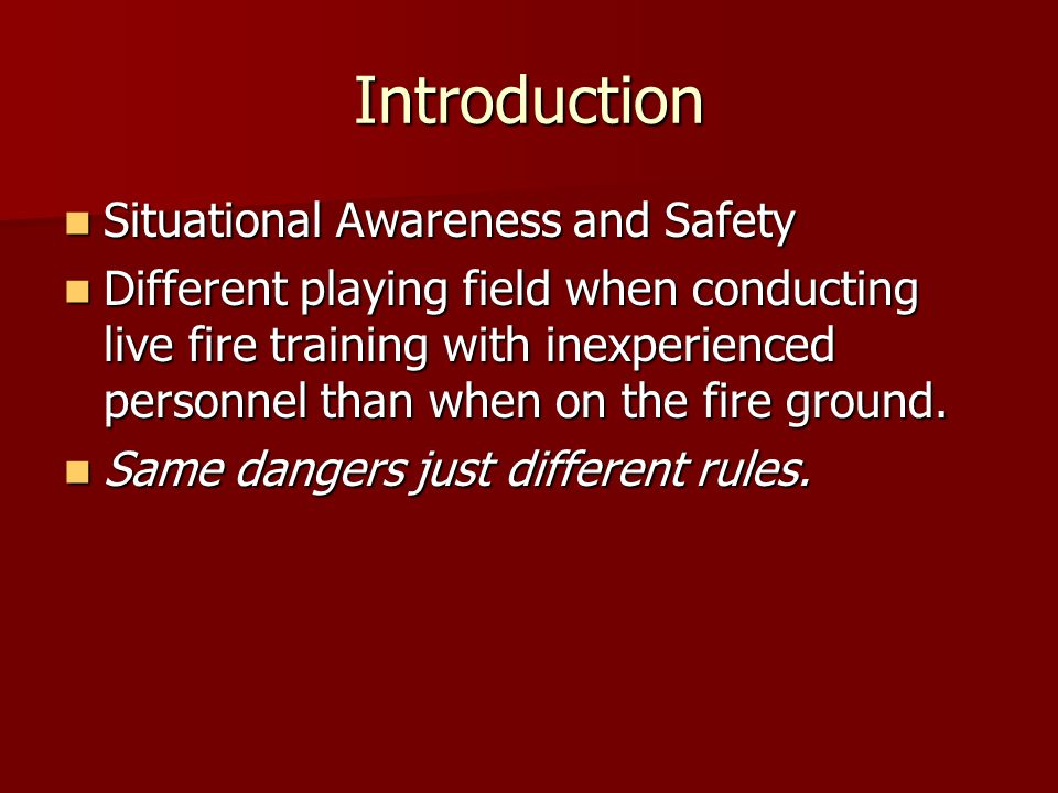 Introduction Situational Awareness and Safety Situational Awareness and Safety Different playing field when conducting live fire training with inexper