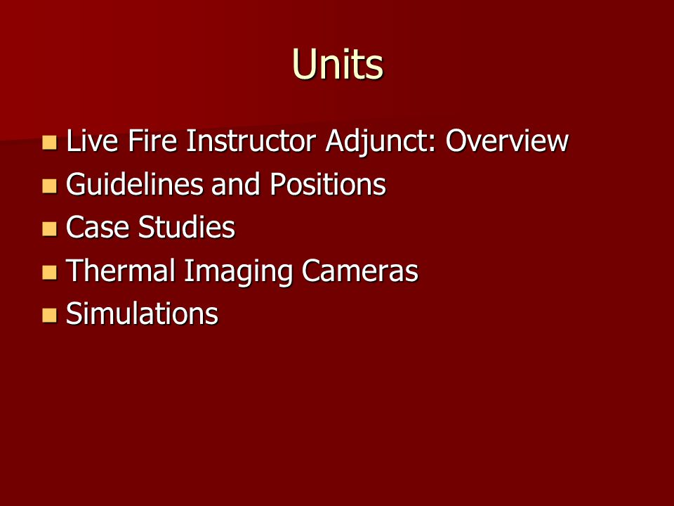Units Live Fire Instructor Adjunct: Overview Live Fire Instructor Adjunct: Overview Guidelines and Positions Guidelines and Positions Case Studies Cas