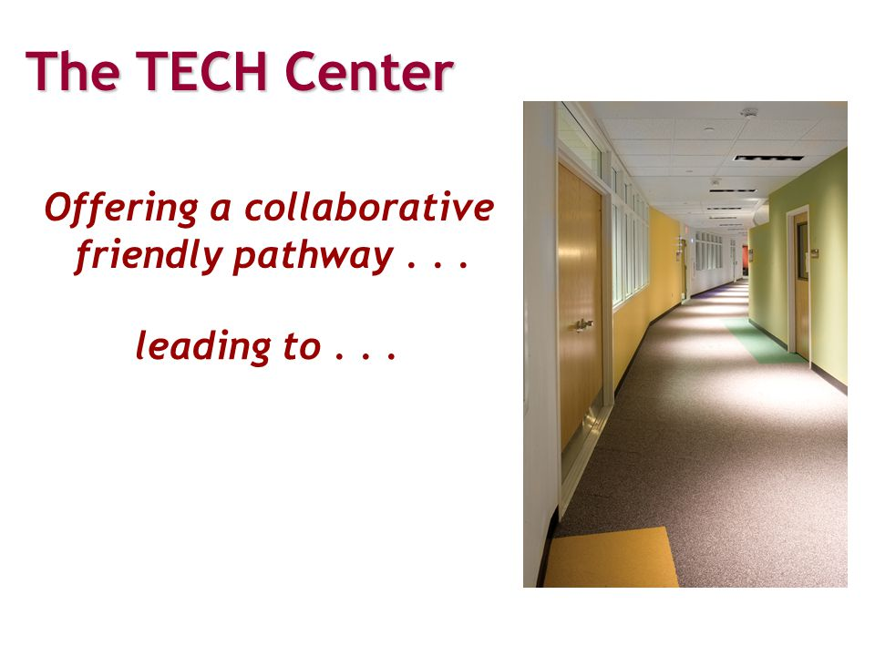 Offering a collaborative friendly pathway... The TECH Center leading to...