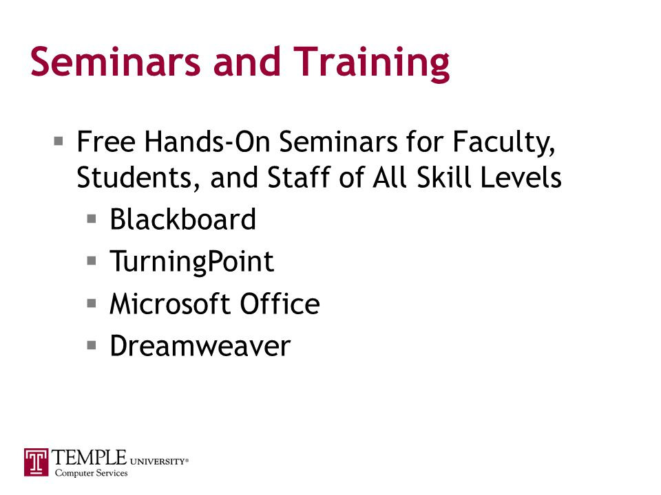 Seminars and Training  Free Hands-On Seminars for Faculty, Students, and Staff of All Skill Levels  Blackboard  TurningPoint  Microsoft Office  Dreamweaver