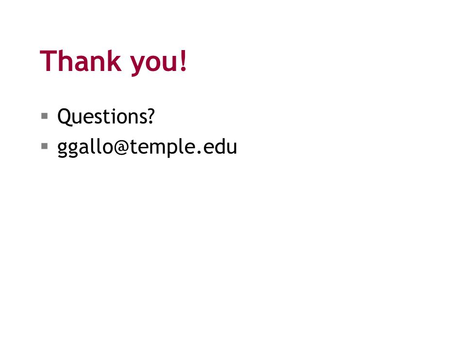 Thank you!  Questions  ggallo@temple.edu