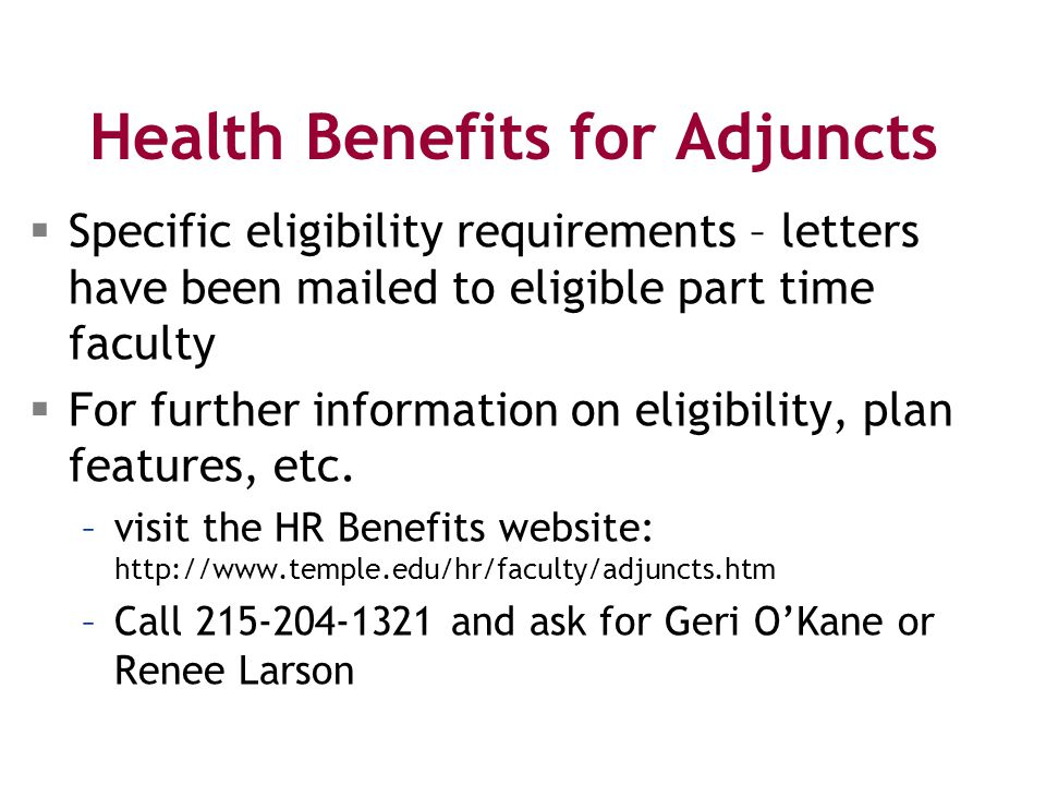 Health Benefits for Adjuncts  Specific eligibility requirements – letters have been mailed to eligible part time faculty  For further information on eligibility, plan features, etc.