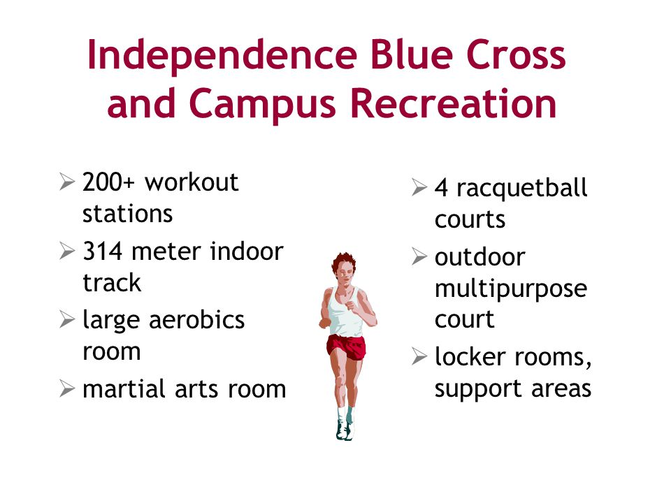 Independence Blue Cross and Campus Recreation  200+ workout stations  314 meter indoor track  large aerobics room  martial arts room  4 racquetball courts  outdoor multipurpose court  locker rooms, support areas
