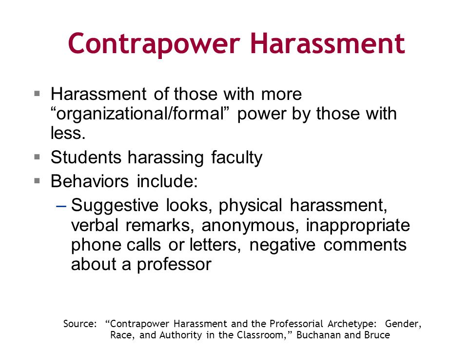 Contrapower Harassment  Harassment of those with more organizational/formal power by those with less.