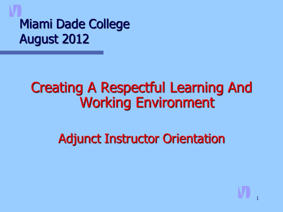 1 Miami Dade College August 2012 Creating A Respectful Learning And Working Environment Adjunct Instructor Orientation