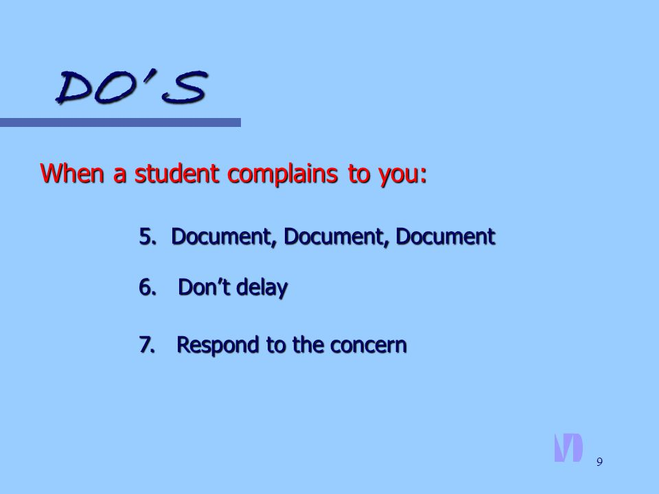 9 5. Document, Document, Document 6. Don't delay 7. Respond to the concern DO' S
