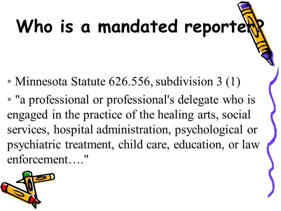 Who is a mandated reporter.